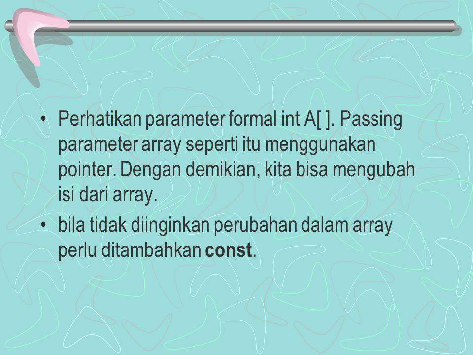 Perhatikan parameter formal int A[ ]